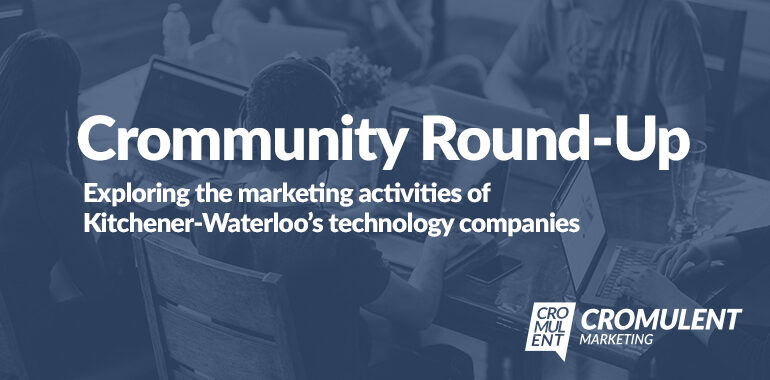 Crommunity Round-Up: Exploring the marketing activities ofKitchener-Waterloo's technology companies